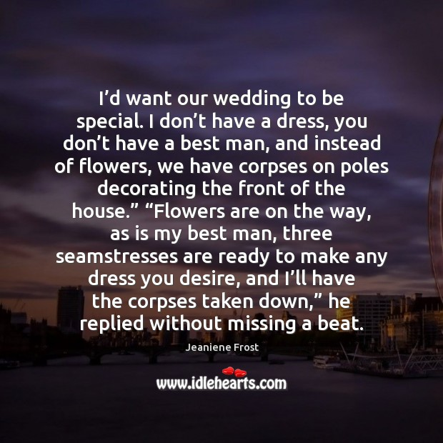 I'd want our wedding to be special. I don't have Image
