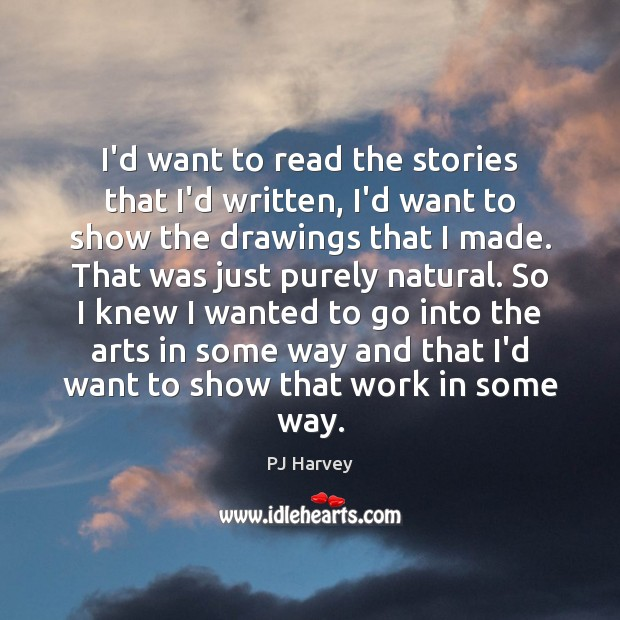 I'd want to read the stories that I'd written, I'd want to Image