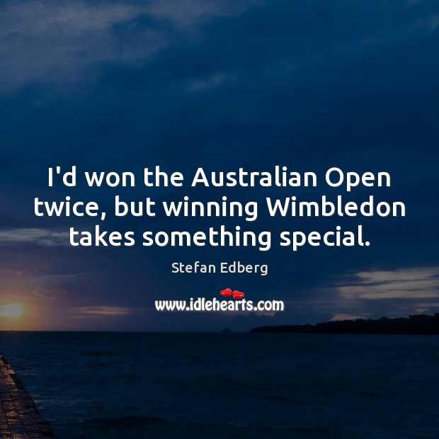 I'd won the Australian Open twice, but winning Wimbledon takes something special. Image