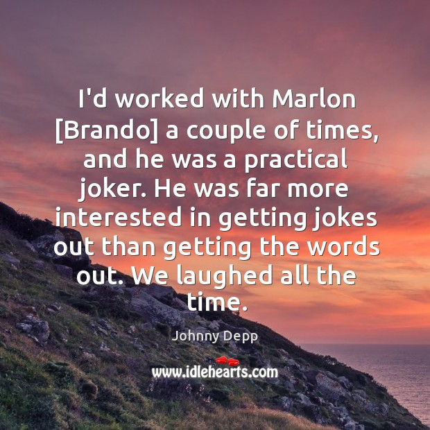 Image, I'd worked with Marlon [Brando] a couple of times, and he was
