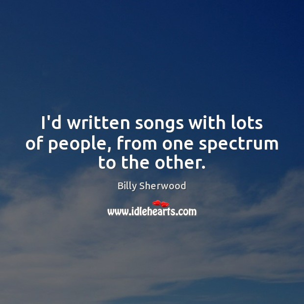 Image, I'd written songs with lots of people, from one spectrum to the other.