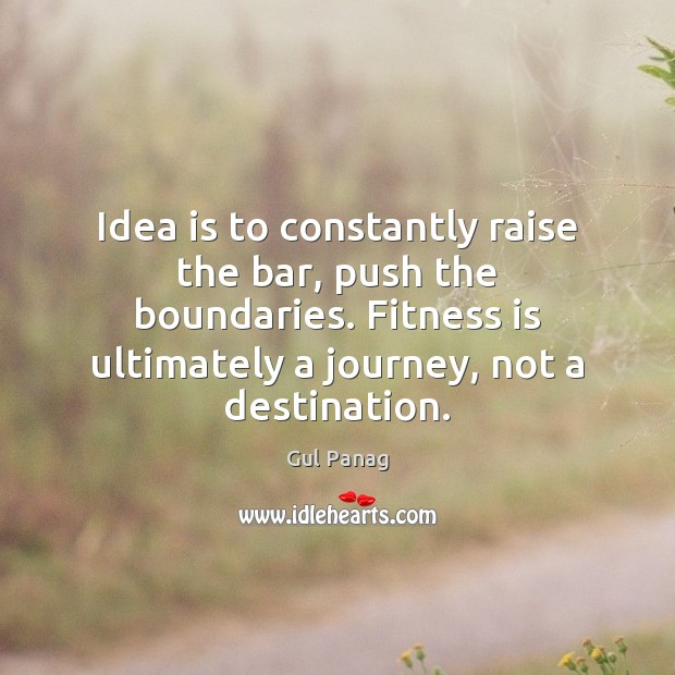 Idea is to constantly raise the bar, push the boundaries. Fitness is Fitness Quotes Image