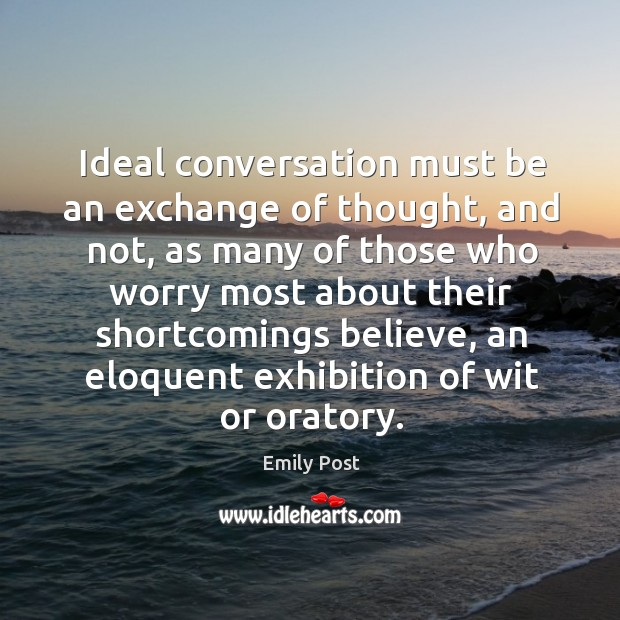 Ideal conversation must be an exchange of thought, and not, as many of those who worry Image