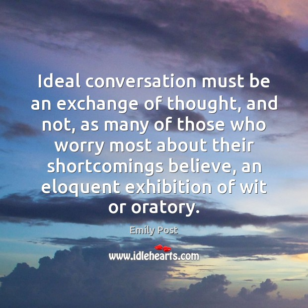Ideal conversation must be an exchange of thought, and not, as many Image