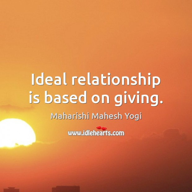 Ideal relationship is based on giving. Image