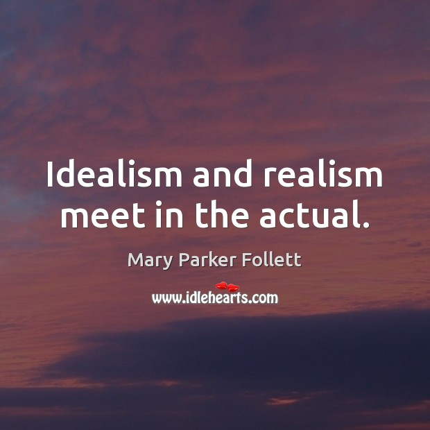 Image about Idealism and realism meet in the actual.