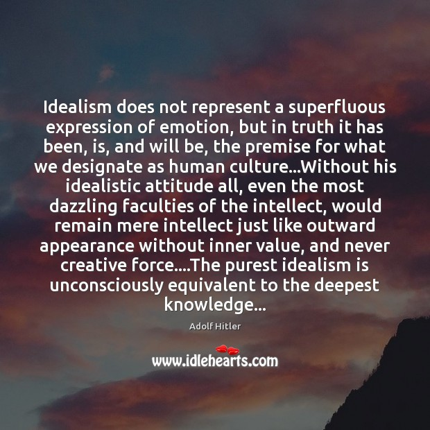 Image, Idealism does not represent a superfluous expression of emotion, but in truth