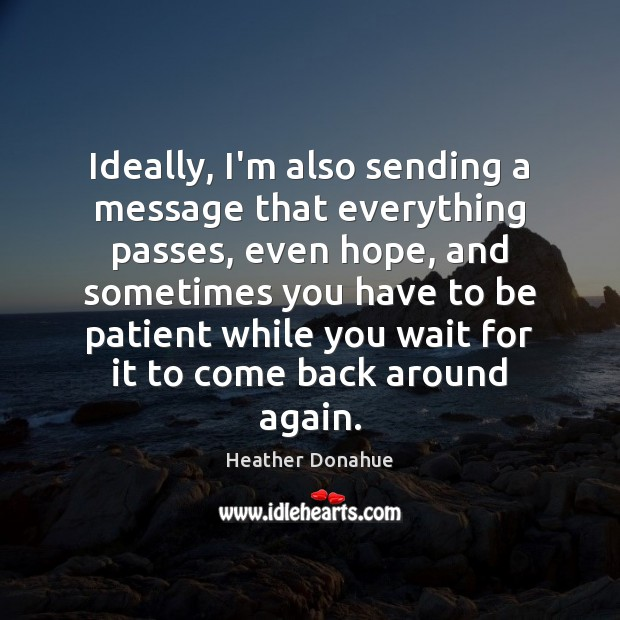 Ideally, I'm also sending a message that everything passes, even hope, and Image