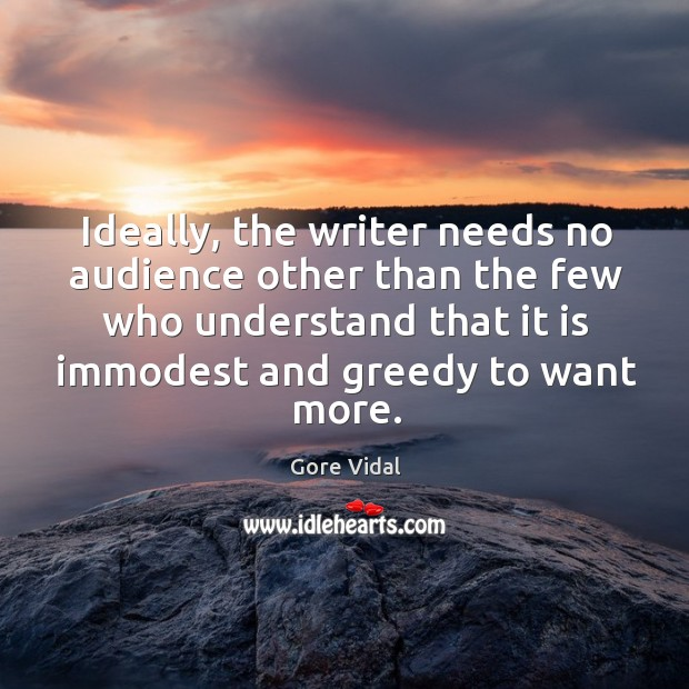 Ideally, the writer needs no audience other than the few who understand Image