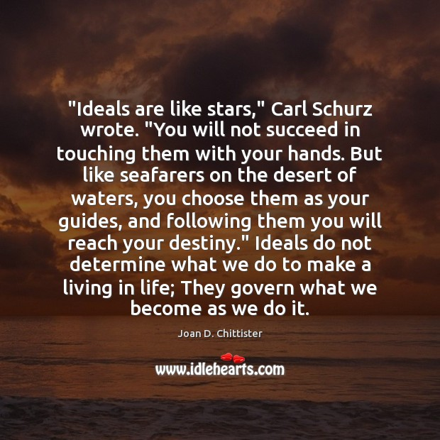 "Image, ""Ideals are like stars,"" Carl Schurz wrote. ""You will not succeed in"