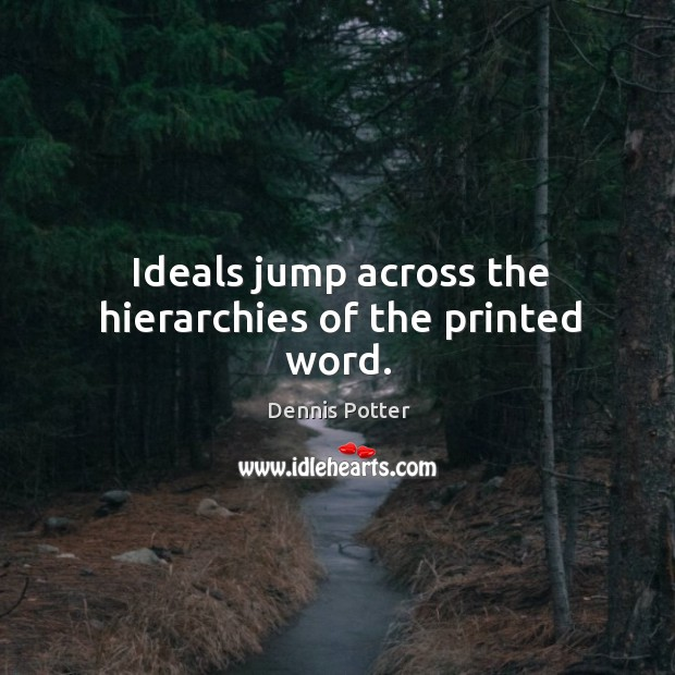 Ideals jump across the hierarchies of the printed word. Image