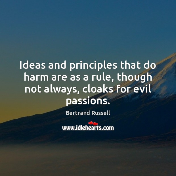 Ideas and principles that do harm are as a rule, though not Bertrand Russell Picture Quote