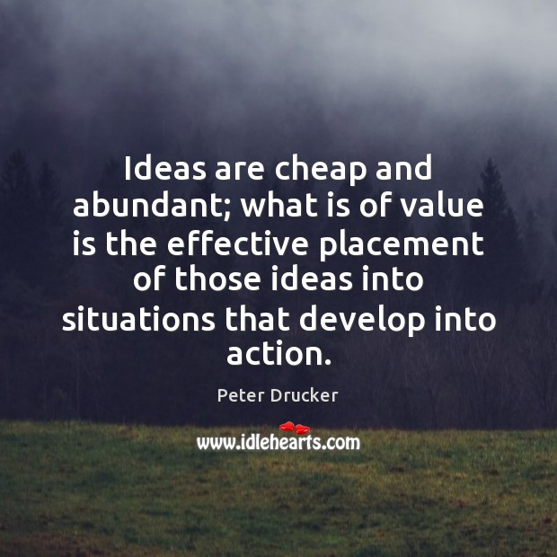 Ideas are cheap and abundant; what is of value is the effective Image