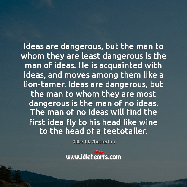 Image, Ideas are dangerous, but the man to whom they are least dangerous