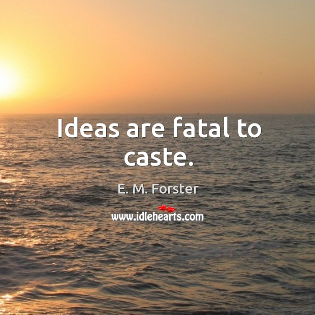 Image, Ideas are fatal to caste.