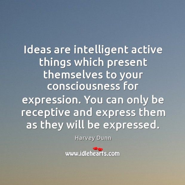 Ideas are intelligent active things which present themselves to your consciousness for Image