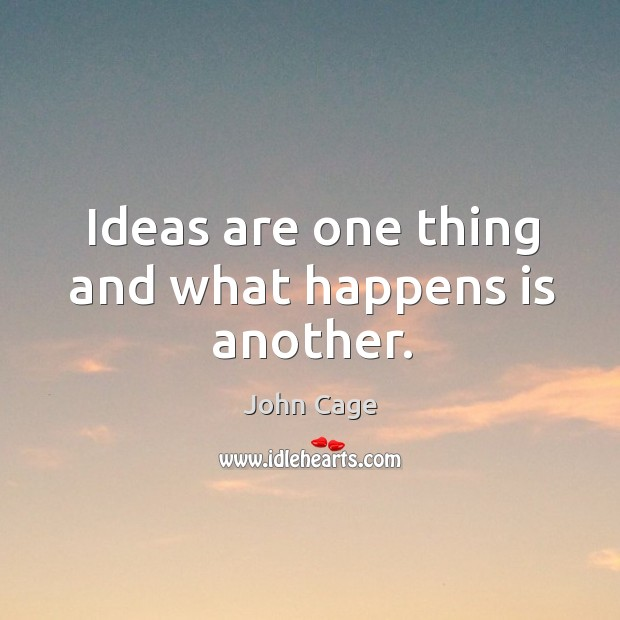 Ideas are one thing and what happens is another. Image