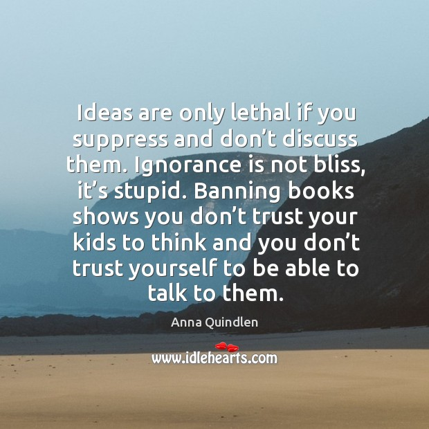 Ideas are only lethal if you suppress and don't discuss them. Image