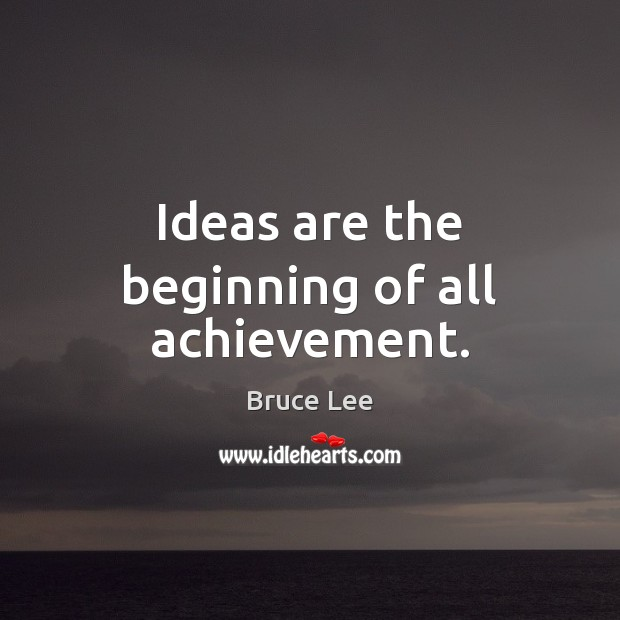 Image, Ideas are the beginning of all achievement.