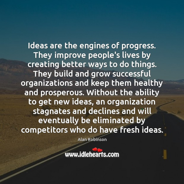 Image, Ideas are the engines of progress. They improve people's lives by creating