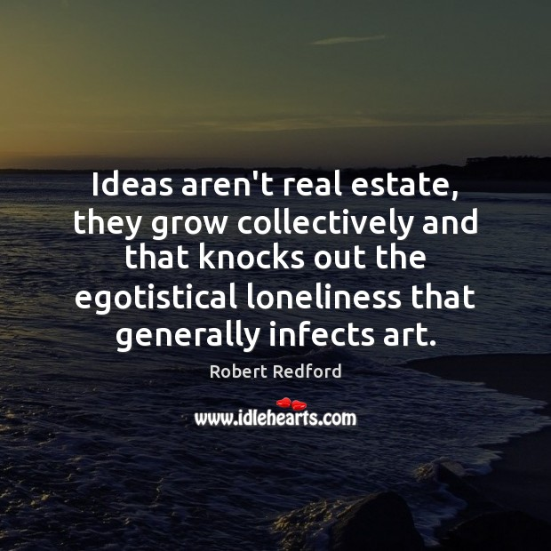 Ideas aren't real estate, they grow collectively and that knocks out the Real Estate Quotes Image