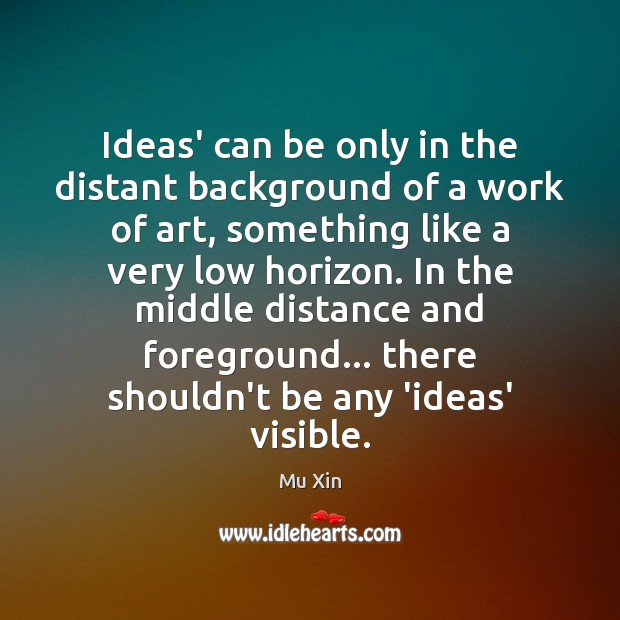 Ideas' can be only in the distant background of a work of Image
