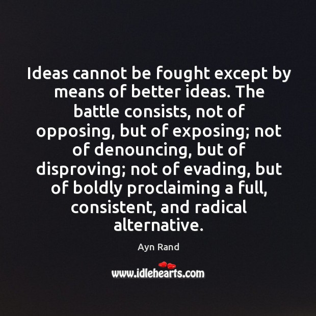 Ideas cannot be fought except by means of better ideas. The battle Image
