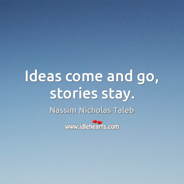 Image, Ideas come and go, stories stay.