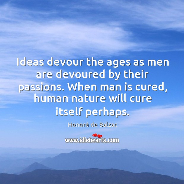 Ideas devour the ages as men are devoured by their passions. Image