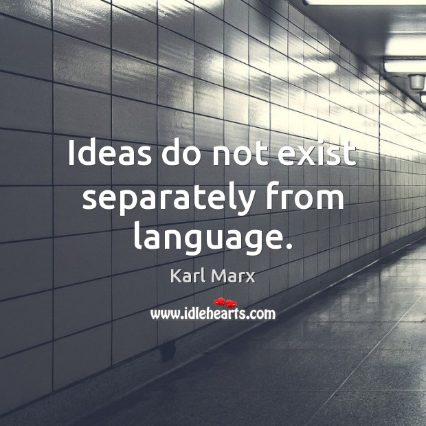 Ideas do not exist separately from language. Image