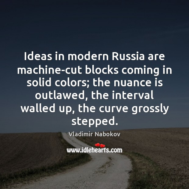 Ideas in modern Russia are machine-cut blocks coming in solid colors; the Image
