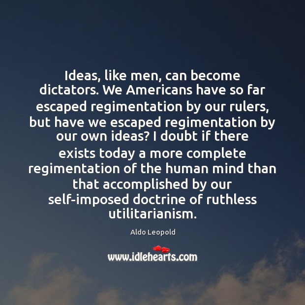 Image, Ideas, like men, can become dictators. We Americans have so far escaped