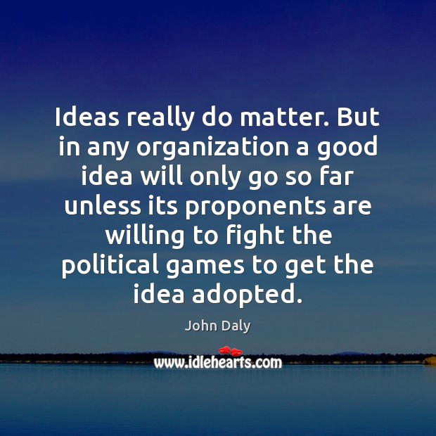 Ideas really do matter. But in any organization a good idea will Image