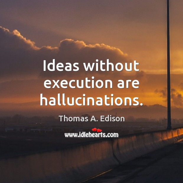 Ideas without execution are hallucinations. Thomas A. Edison Picture Quote