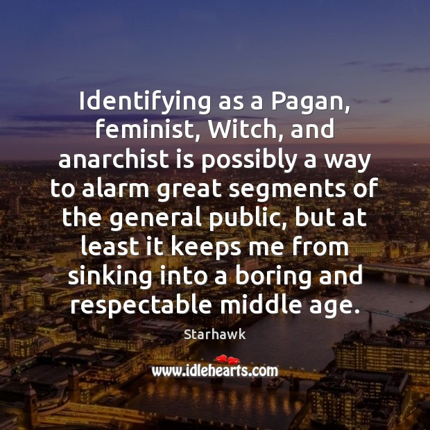 Identifying as a Pagan, feminist, Witch, and anarchist is possibly a way Image