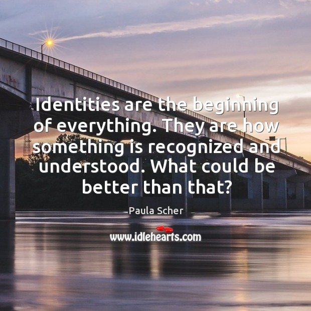 Identities are the beginning of everything. They are how something is recognized Image