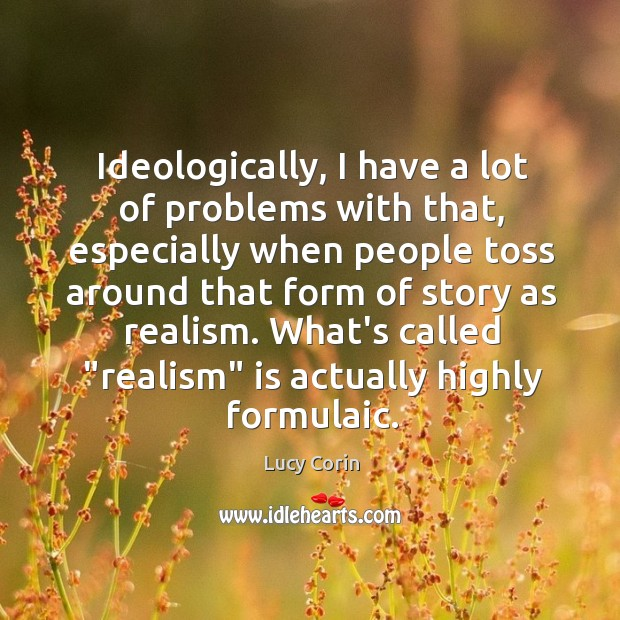 Ideologically, I have a lot of problems with that, especially when people Image