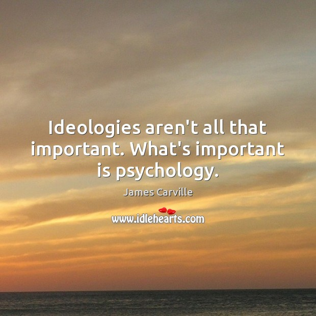Ideologies aren't all that important. What's important is psychology. Image