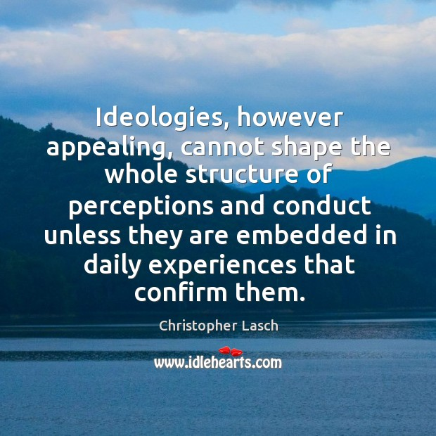 Ideologies, however appealing, cannot shape the whole structure of perceptions Christopher Lasch Picture Quote