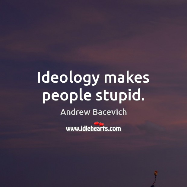 Image, Ideology makes people stupid.