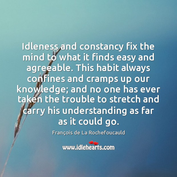 Image about Idleness and constancy fix the mind to what it finds easy and
