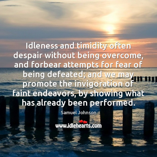 Idleness and timidity often despair without being overcome, and forbear attempts for Image