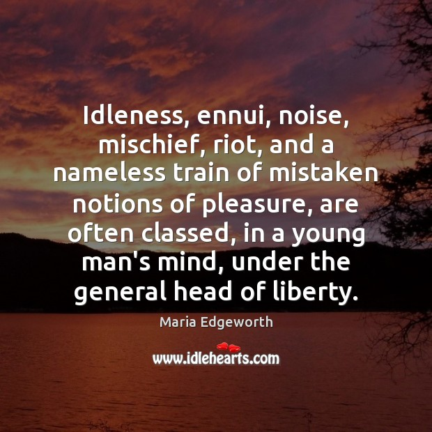 Idleness, ennui, noise, mischief, riot, and a nameless train of mistaken notions Image