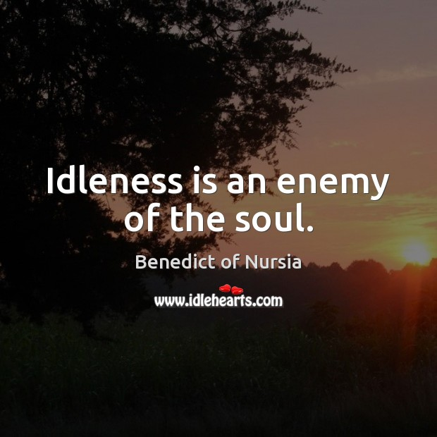 Image, Idleness is an enemy of the soul.