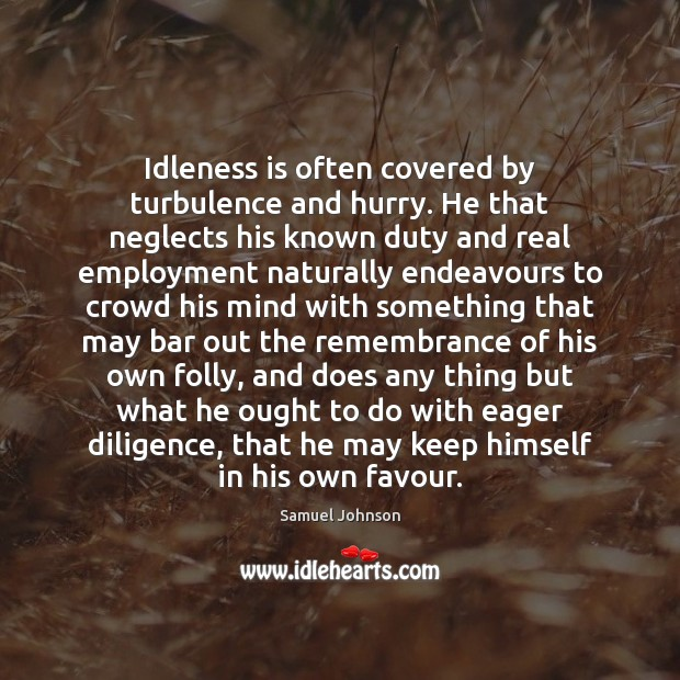 Image, Idleness is often covered by turbulence and hurry. He that neglects his