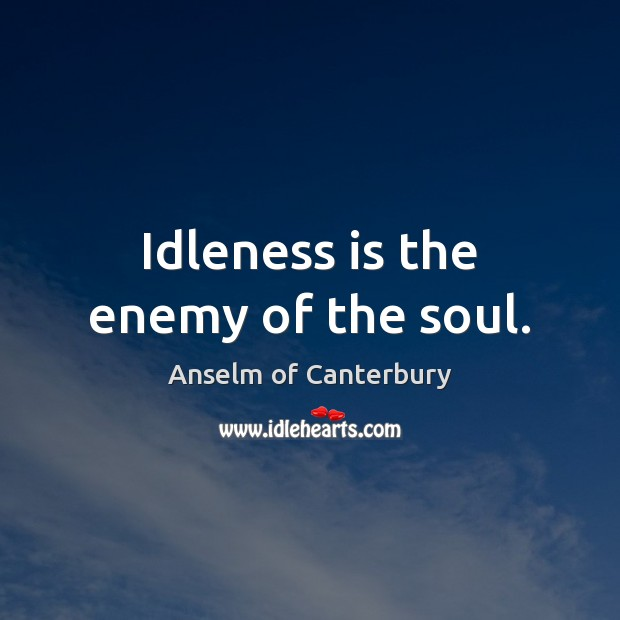 Image, Idleness is the enemy of the soul.