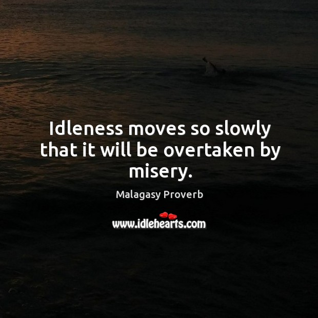 Idleness moves so slowly that it will be overtaken by misery. Malagasy Proverbs Image
