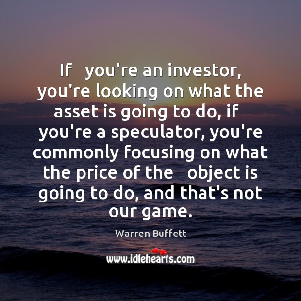 Image, If   you're an investor, you're looking on what the asset is going