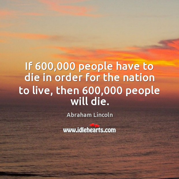 Image, If 600,000 people have to die in order for the nation to live,