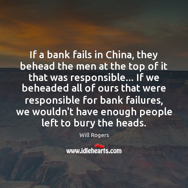 If a bank fails in China, they behead the men at the Image